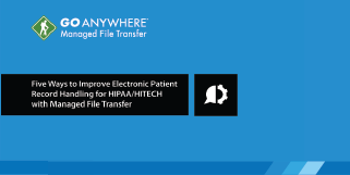 Five Ways to Improve ePHI for HIPAA/HITECH with Managed File Transfer