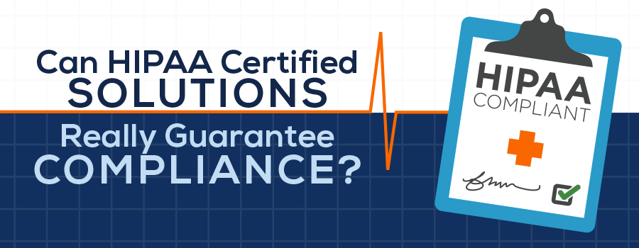 Can Hipaa Certified Solutions Really Guarantee Compliance