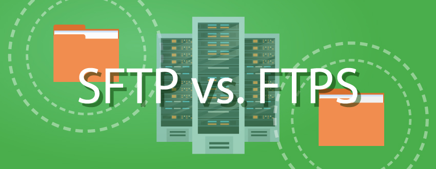 SFTP vs  FTPS: What are they, and which secure FTP is better?